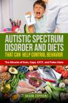Autistic Spectrum Disorder and Diets That Can Help Control Behavior: The Miracle of Keto, Gaps, GFCF Audiobook
