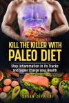 KILL THE KILLER WITH PALEO DIET: Stop Inflammation  in its Tracks and Super Charge Your Health Audiobook