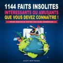 1144 faits insolites, intéressants ou amusants que vous devez connaître ! - Pour enrichir votre cult Audiobook