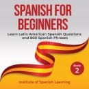Spanish for Beginners: Learn Latin American Spanish Questions and 800 Spanish Phrases Audiobook