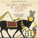 Sacred Animals in Ancient Egypt: The History of the Egyptians' Different Concepts of Animal Diviniti Audiobook