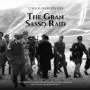 The Gran Sasso Raid: The History of the Nazi Operation to Rescue Benito Mussolini from Captivity dur Audiobook