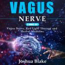 Vagus Nerve: 3 books in 1: Vagus Nerve, Red Light Therapy and Herbal Medicine Audiobook