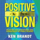 Positive Vision: Enjoying the Adventures and Advantages of Poor Eyesight Audiobook