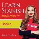 Learn Spanish: Spanish for Beginners, With 1000 Spanish Phrases Audiobook