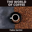 The World of Coffee: All You need is coffee Audiobook