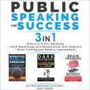 PUBLIC SPEAKING FOR SUCCESS - 3 in 1: Effective Public Speaking + Dark Psychology and Manipulation w Audiobook