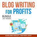 Blog Writing for Profits Bundle, 2 in 1 Bundle: Blog For Profits and Blogging for Income Mastery Audiobook