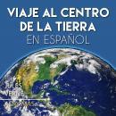 Viaje al Centro de la Tierra en Español: Journey to the Center of the Earth Audiobook