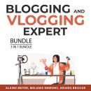 Blogging and Vlogging Expert Bundle, 3 in 1 Bundle: Professional Blogging Blueprint, Vlogging Secret Audiobook