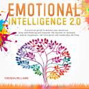 Emotional Intelligence 2.0: A Practical Guide to Master Your Emotions. Stop Overthinking and Discove Audiobook