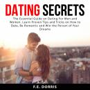 Dating Secrets: The Essential Guide on Dating For Men and Women. Learn Proven Tips and Tricks on How Audiobook