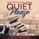 Quiet, Please: Dispatches from a Public Librarian (10th Anniversary Edition) Audiobook