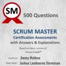 500 Questions Scrum Master Certification Assessments with Answers & Explanations: Based on latest ve Audiobook