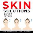 Skin Solutions Bundle, 3 in 1 Bundle: Natural Beautiful Skin, Organic Skin Care Bible, and Get Rid o Audiobook
