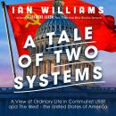 """A Tale of Two Systems: A View of Ordinary Life in Communist USSR and """"The West"""" - the United States  Audiobook"""