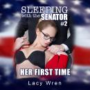 Sleeping with the Senator #2: Her First Time Audiobook