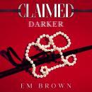 Claimed Darker: A Dark Mafia Romance Audiobook