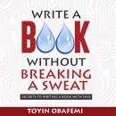 WRITE A BOOK WITHOUT BREAKING A SWEAT: Secrets to writing a book with ease Audiobook