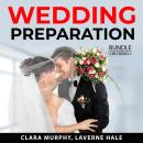 Wedding Preparation Bundle, 2 in 1 Bundle: Wedding Planning On a Budget, Wedding Etiquette Bible Audiobook