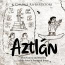 Aztlán: The History and Mystery of the Aztec's Ancestral Home Audiobook
