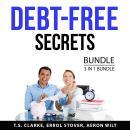 Debt-Free Secrets Bundle, 3 in 1 Bundle: Finally Debt-Free, Living With Zero Debt, and Life After Ba Audiobook
