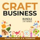 Craft Business Bundle, 2 in 1 Bundle: Handmade Things and Make Money Through Crafts Audiobook
