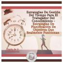 Estrategias De Gestión Del Tiempo Para El Trabajador Del Conocimiento - Estrategias De Planificación Audiobook