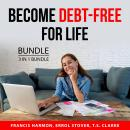 Become Debt-Free For Life Bundle, 3 in 1 Bundle: Smart Budget Plan, Living With Zero Debt, and Final Audiobook