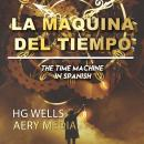 La Máquina del Tiempo: The Time Machine en Español Audiobook