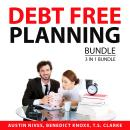 Debt Free Planning Bundle, 3 in 1 Bundle: Proper Way to Borrow, Debt-Free Living, and Finally Debt-F Audiobook