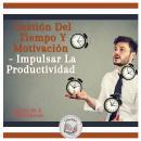 Gestión Del Tiempo Y Motivación - Impulsar La Productividad (Serie de 2 Audiolibros) Audiobook