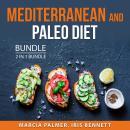 Mediterranean and Paleo Diet Bundle, 2 in 1 Bundle: Mediterranean Diet Secrets and Paleo Diet 101 Audiobook