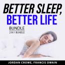 Better Sleep, Better Life Bundle, 2 in 1 Bundle: Secrets to Quality Sleep and Insomnia Cure Audiobook
