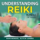 Understanding Reiki Bundle, 2 in 1 Bundle: Reiki Healing Energy and Angelic Reiki Healing Audiobook