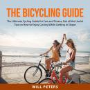 The Bicycling Guide: The Ultimate Cycling Guide for Fun and Fitness, Get all the Useful Tips on How  Audiobook