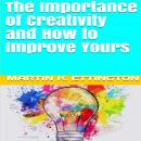 The Importance of Creativity and How to Improve Yours Audiobook