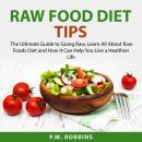 Raw Food Diet Tips: The Ultimate Guide to Going Raw, Learn All About Raw Foods Diet and How It Can H Audiobook