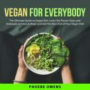 Vegan for Everybody: The Ultimate Guide on Vegan Diet, Learn the Proven Steps and Strategies on How  Audiobook