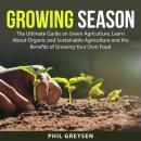 Growing Season: The Ultimate Guide on Green Agriculture, Learn About Organic and Sustainable Agricul Audiobook