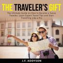 The Traveler's Gift: The Ultimate Guide on How to Become a Savvy Traveler, Learn Expert Travel Tips  Audiobook