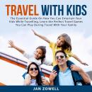 Travel With Kids: The Essential Guide On How You Can Entertain Your Kids While Travelling, Learn the Audiobook