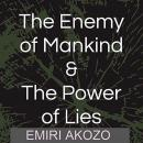 The Enemy Of Mankind & The Power Of Lies: A Sociopolitical & Religious look at the world & where it  Audiobook