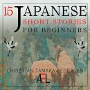 15 Japanese Short Stories for Beginners: Listen to Entertaining Japanese Stories to Improve Your Voc Audiobook