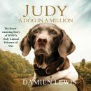 Judy: The Unforgettable Story of the Dog Who Went to War and Became a True Hero, Damien Lewis