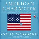 American Character: A History of the Epic Struggle Between Individual Liberty and the Common Good, Colin Woodard