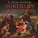 Northern Armageddon: The Battle of the Plains of Abraham and the Making of the American Revolution, D. Peter MacLeod