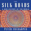 Silk Roads: A New History of the World, Peter Frankopan
