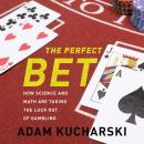 Perfect Bet: How Science and Math Are Taking the Luck Out of Gambling, Adam Kucharski