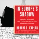 In Europe's Shadow: Two Cold Wars and a Thirty-Years Journey Through Romania and Beyond, Robert D. Kaplan
